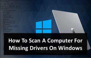 How To Scan A Computer For Missing Drivers On Windows
