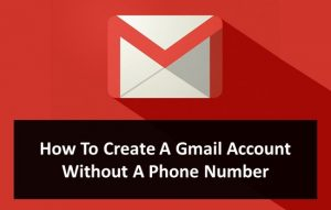 How To Create A Gmail Account Without A Phone Number
